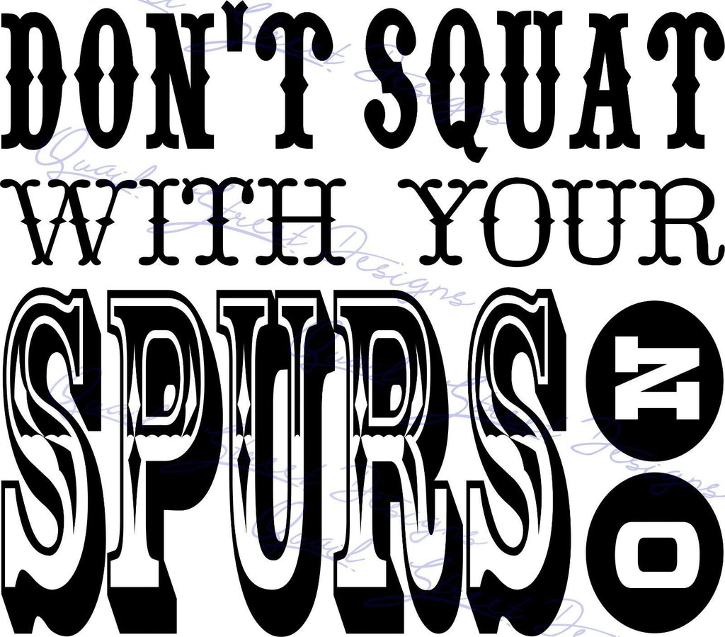 Don't Squat With Your Spurs On - Vinyl Decal Free Shipping #976