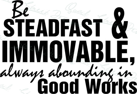 Be Steadfast Immovable Always Abounding In Good Works - Vinyl Decal Free Ship #141