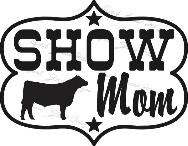 Show Mom - Steer Cattle Cow  - Vinyl Decal Free Shipping #221