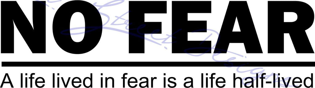 No Fear - A Life Lived In Fear Is A Life Half-Lived - Vinyl Decal Free Shipping #1005