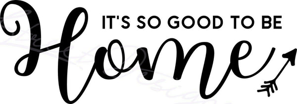 It's So Good To Be Home - Vinyl Decal Free Shipping #1509
