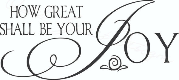 How Great Shall Be Your Joy - Vinyl Decal Free Shipping 1260