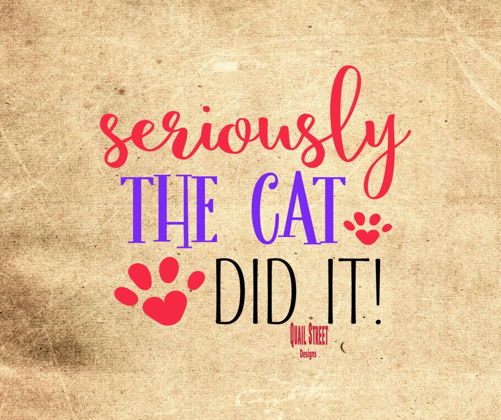 Seriously The Cat Did It - Vinyl Decal Free Shipping #40
