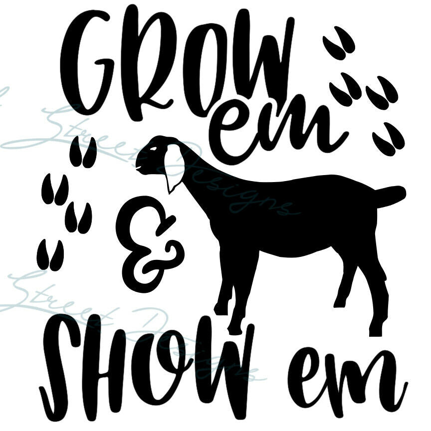 Grow Em & Show Em Goat - Stock Show - FFA, 4-H - Vinyl Decal Free Ship 1343