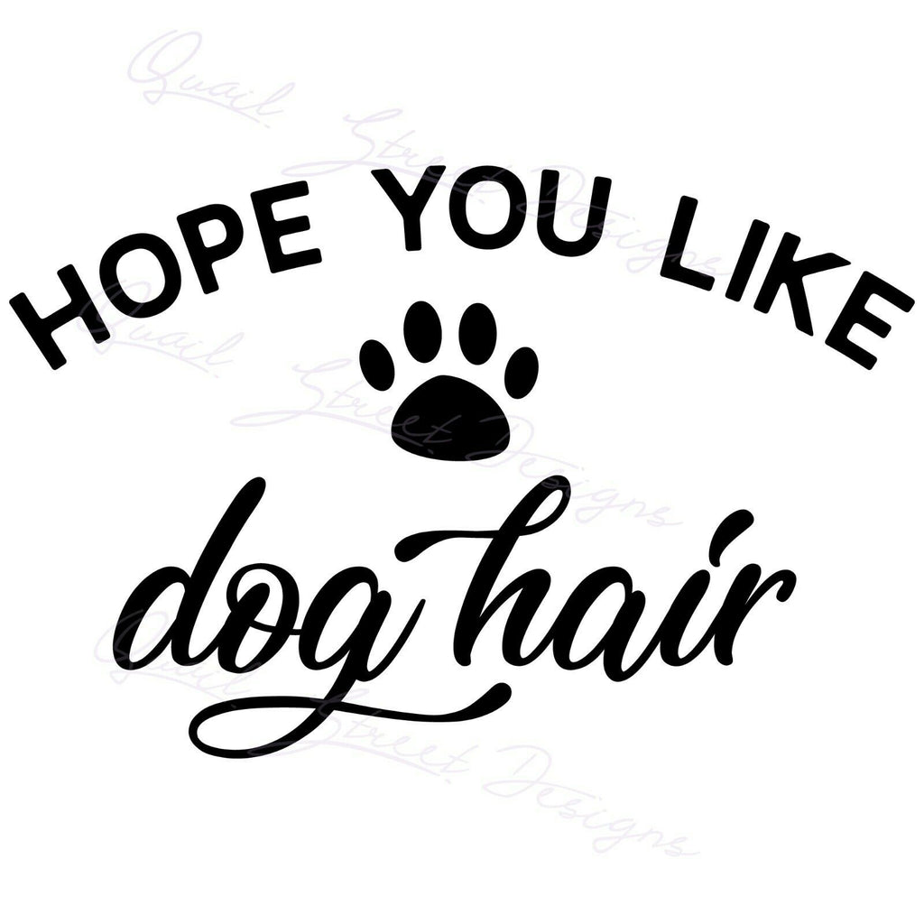 Hope You Like Dog Hair - Vinyl Decal Free Shipping #1442