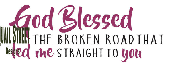God Blessed The Broken Road That Led Me Straight To You  - Vinyl Decal Free Shipping #334