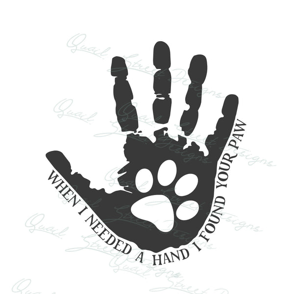 When I Need A Hand I Found Your Paw - Dog Pet - Vinyl Decal Free Ship 188