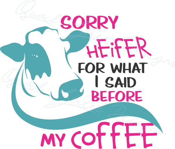 Sorry Heifer For What I Said Before My Coffee - Vinyl Decal Free Shipping 1988