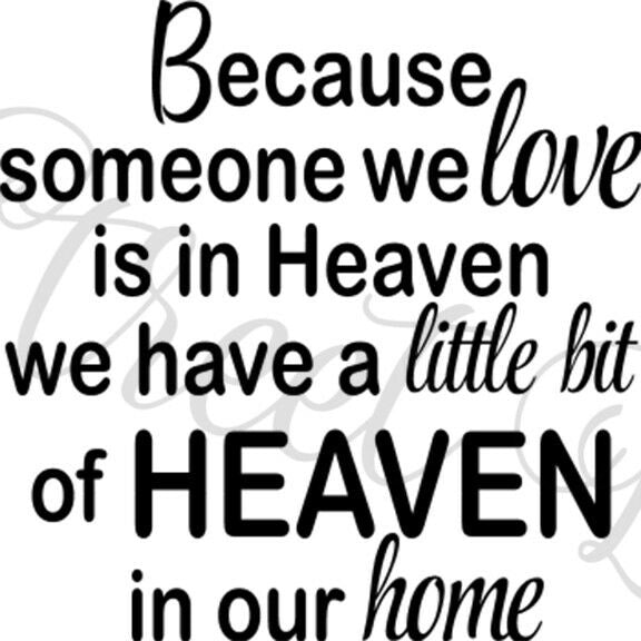 Because Someone We Love Is In Heaven We Have A Little Bit Of Heaven In Our Home - Vinyl Decal Free Shipping #287