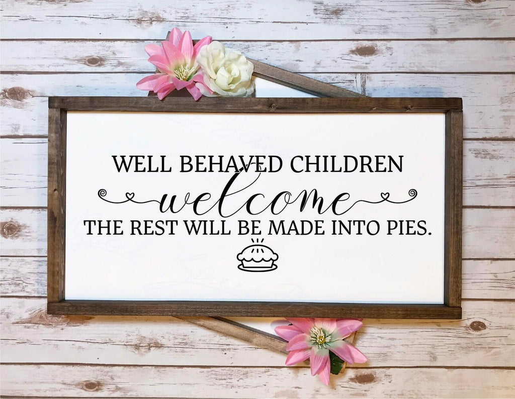 Well Behaved Children Welcome The Rest Will Be Made Into Pies - Vinyl Decal 2026