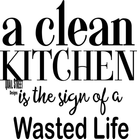 A Clean Kitchen Is The Sign Of Wasted Life - Vinyl Decal Free Shipping  #940