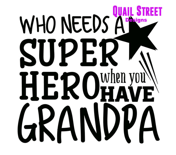 Who Needs A Super Hero When You Have Grandpa Customize - Vinyl Decal 518