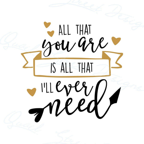 All That You Are Is All That I'll Ever Need - Vinyl Decal Free Shipping #669