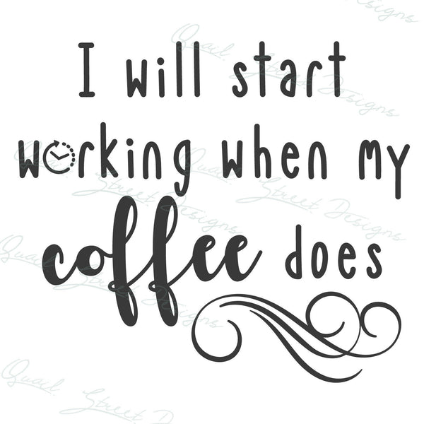 I Will Start Working When My Coffee Does - Vinyl Decal Free Shipping #177