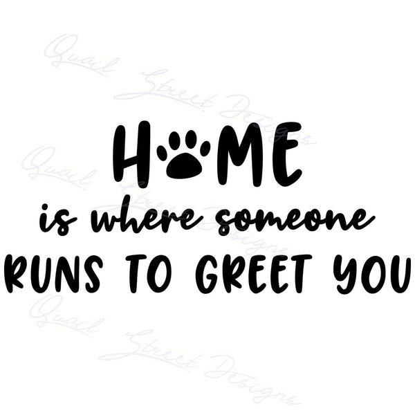 Home Is Where Someone Runs To Greet You - Vinyl Decal Free Shipping #1441