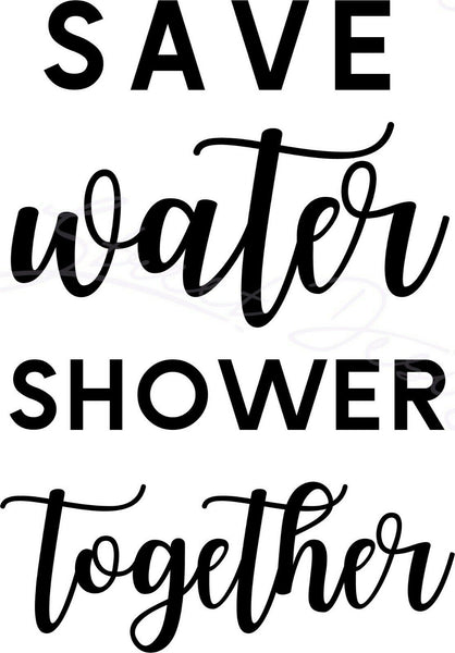 Save Water Shower Together - Vinyl Decal Free Shipping #1516