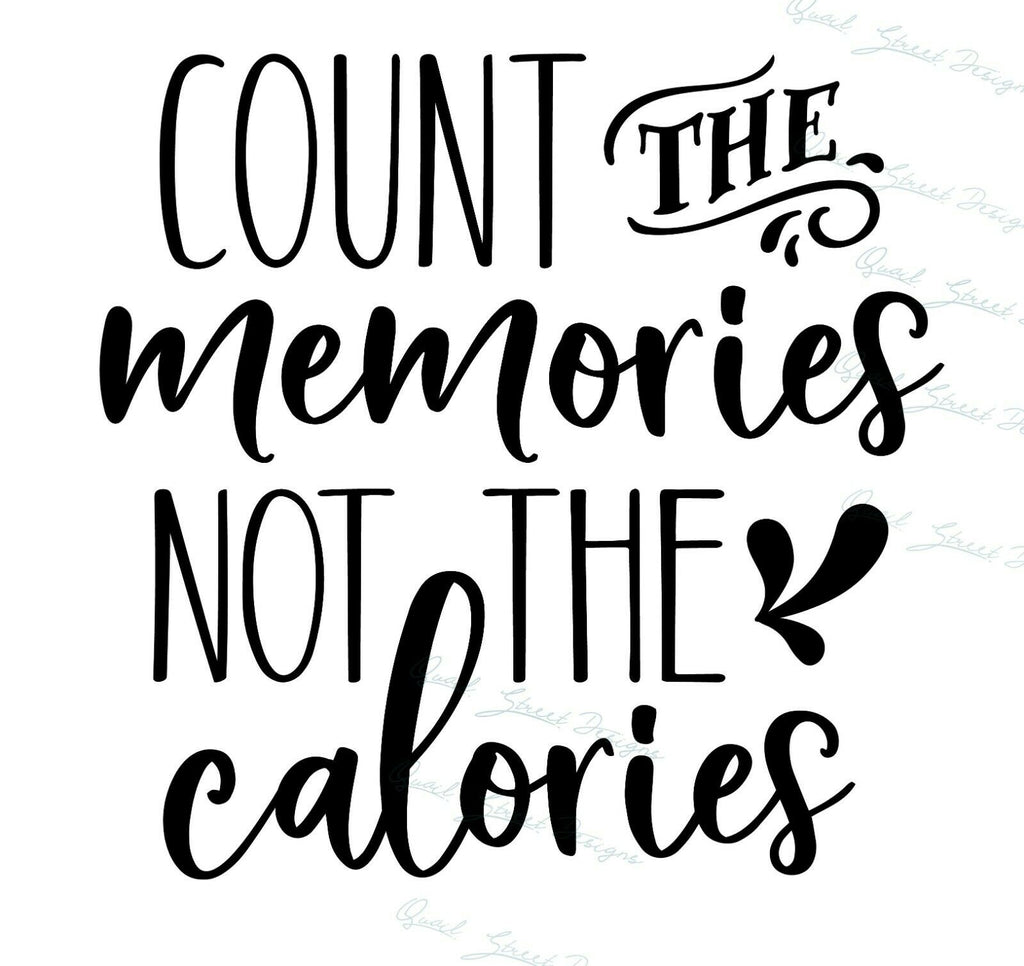 Count The Memories Not The Calories - Vinyl Decal Free Ship #1332