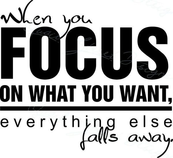 When You Focus On What You Want -  Vinyl Decal - Free Shipping #1035