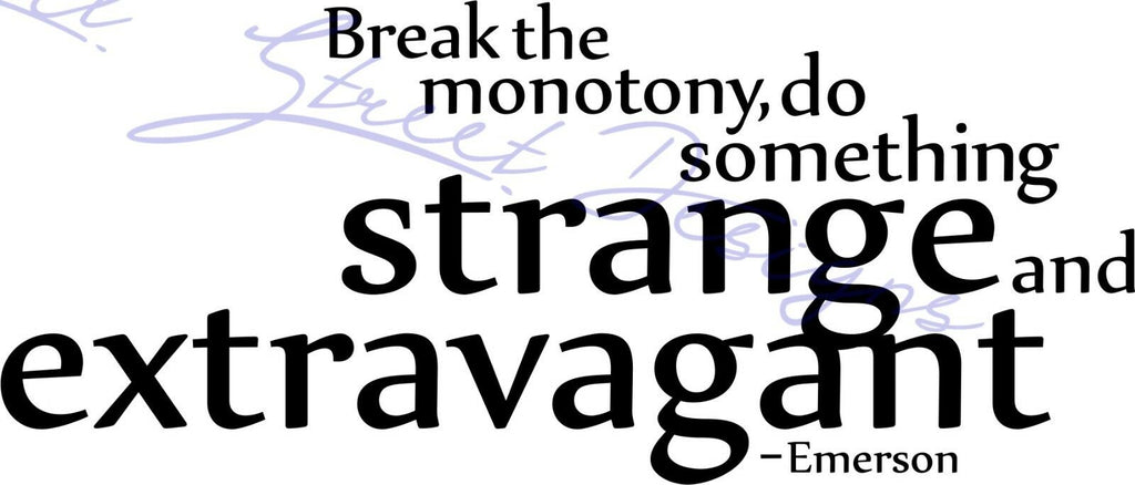 Break The Monotony, Do Something Strange & Extravagant - Vinyl Decal Free Shipping #1001