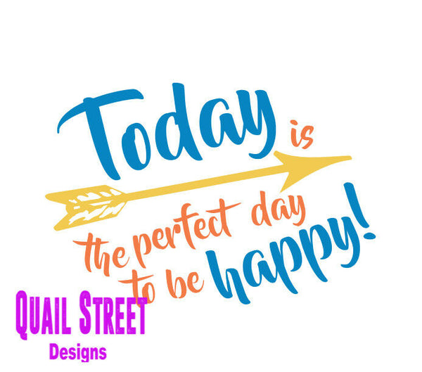 Today Is The Perfect Day To Be Happy - Attitude Life - Vinyl Decal Free Ship 465