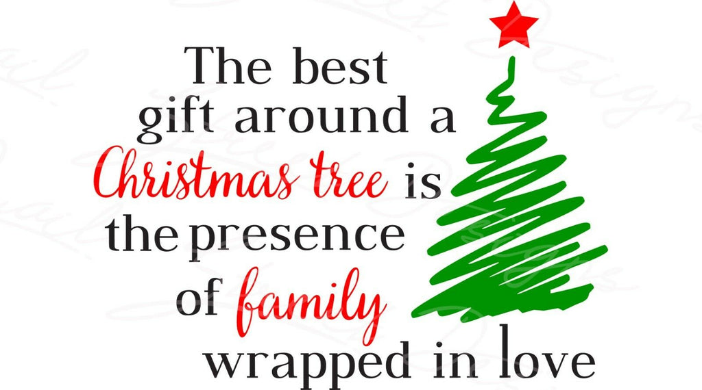 Best Gift Around a Christmas Tree Is The Presence of Family  - Vinyl Decal Free Shipping # 455