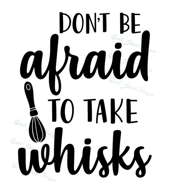 Don't Be Afraid To Take Whisks - Vinyl Decal Free Ship  #1333