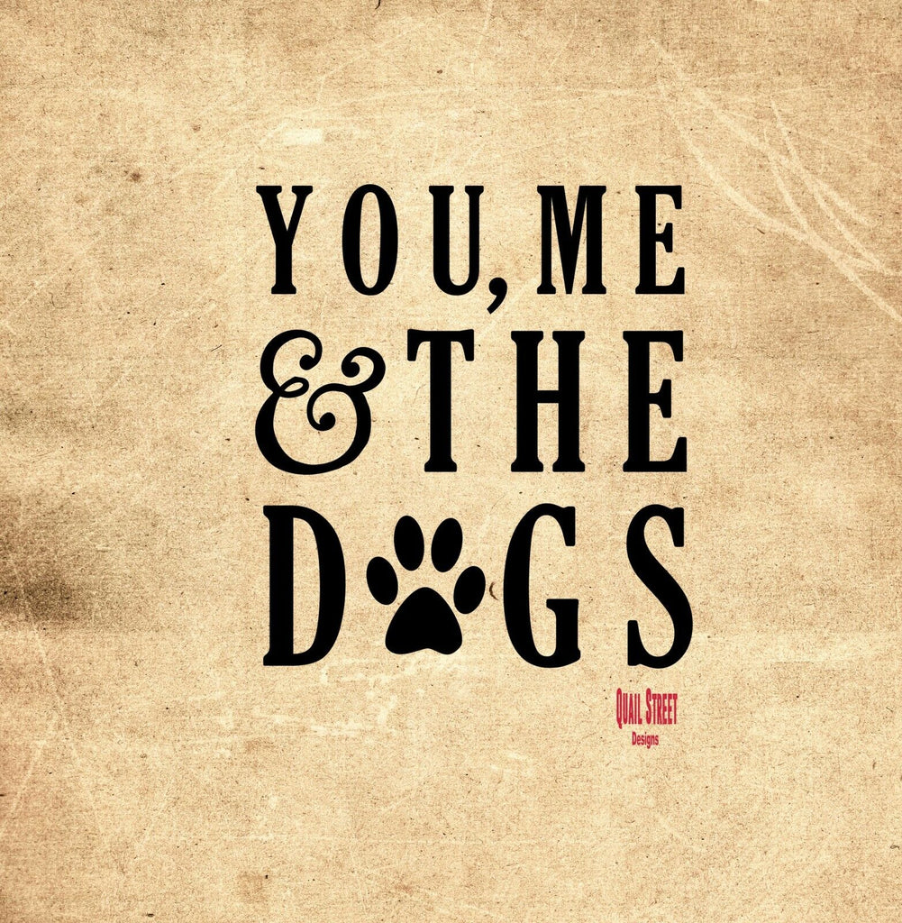 You Me & The Dogs - Pets, Animal, Canine Vinyl Decal Free Shipping 58