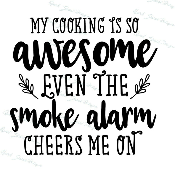 My Cooking Is So Awesome Even The Smoke Alarm Cheers - Vinyl Decal Free Shipping #1338