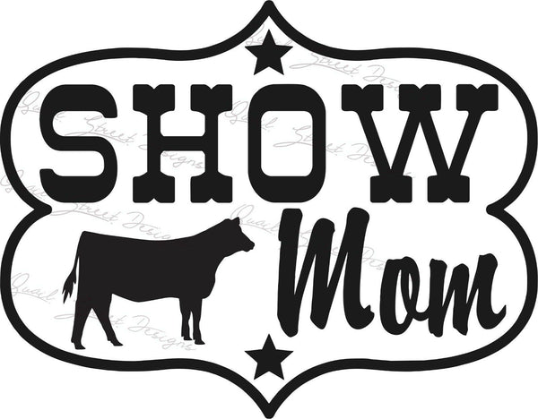 Show Mom - Heifer Cattle Cow - Vinyl Decal Free Shipping #221