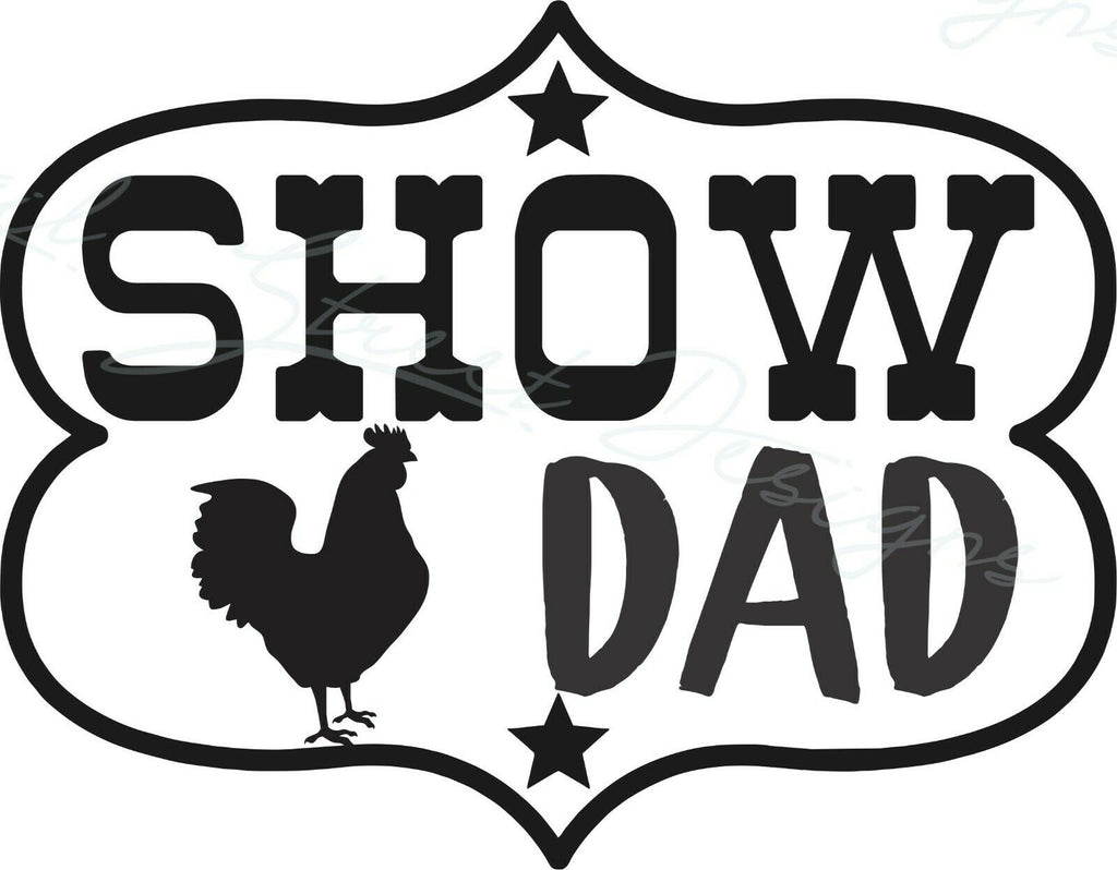 Show Dad Chicken Poultry - Vinyl Decal Free Shipping #1944