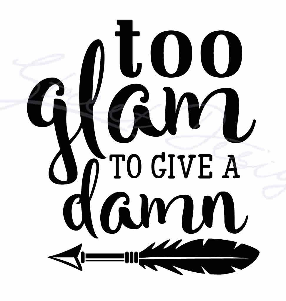 Too Glam To Give A Damn - Vinyl Decal Free Shipping 1168