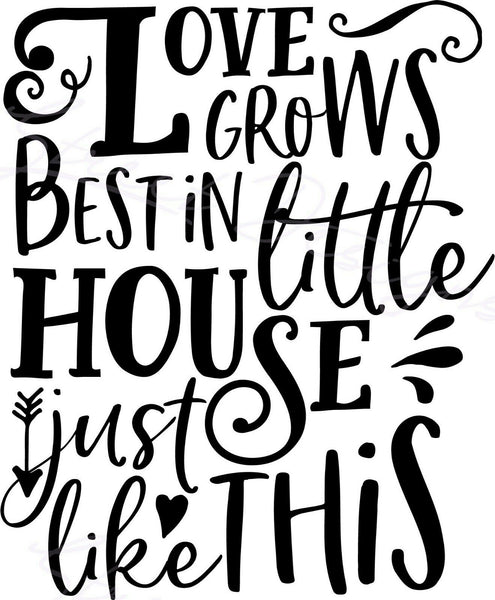 Love Grows Best In Little Houses Just Like This - Vinyl Decal Free Shipping #1511