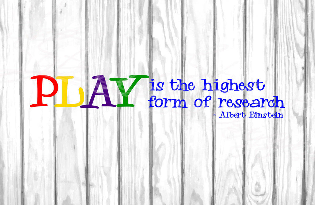 Play Is The Highest Form Of Research - Einstein - Vinyl Decal Free Shipping #437