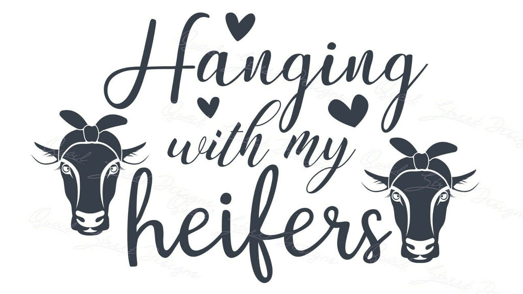 Hanging With My Heifers - Vinyl Decal Free Shipping #1487