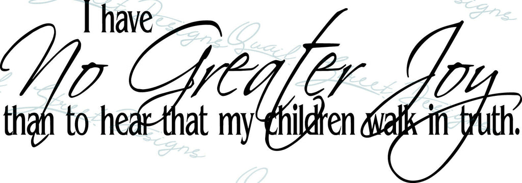 I Have No Greater Joy Than To Hear My Children Walk In Truth - Vinyl Decal Free Shipping #124