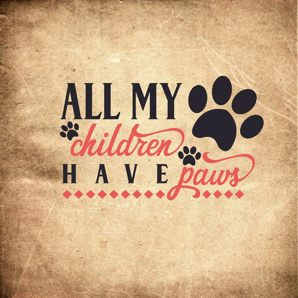 All My Children Have Paws - Dog Lovers Owners - Vinyl Decal Free Shipping #68