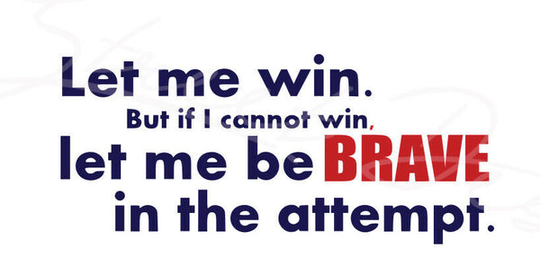 Let Me Win But If I Cannot Win Let Me Be Brave In The Attempt - Vinyl Decal Free Shipping #385