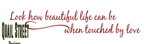 Look How Beautiful Life Can Be When Touched By Love - Vinyl Decal Free Shipping #403