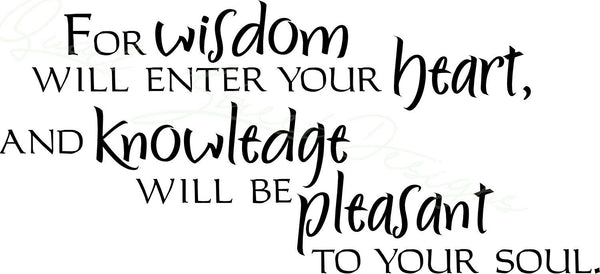 For Wisdom Will Enter Your Heart Knowledge Will Be Pleasant -  Vinyl Decal Free Shipping # 1263