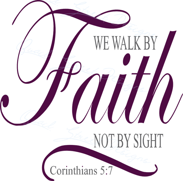 We Will Walk By Faith Not By Sight Corinthians 5:7 - Vinyl Decal Free Ship 475