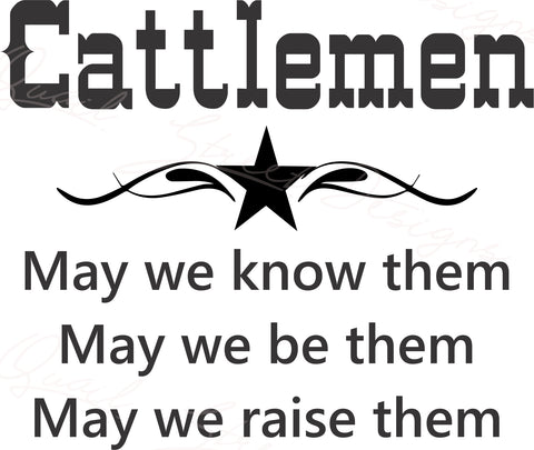 Cattlemen - May We Know Them, May We Be Them, May We Raise Them - Digital Download SVG Cut File - #380