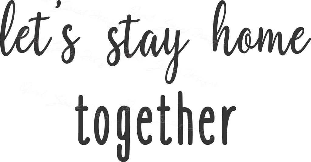 Let's Stay Home Together - Vinyl Decal Free Shipping #716