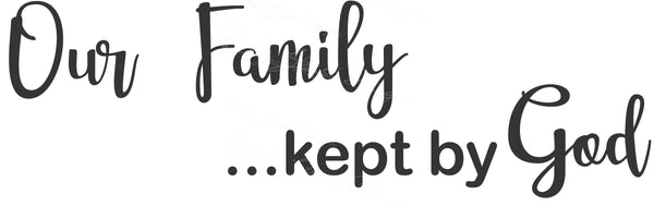 Our Family  Kept By God  - Vinyl Decal #1532