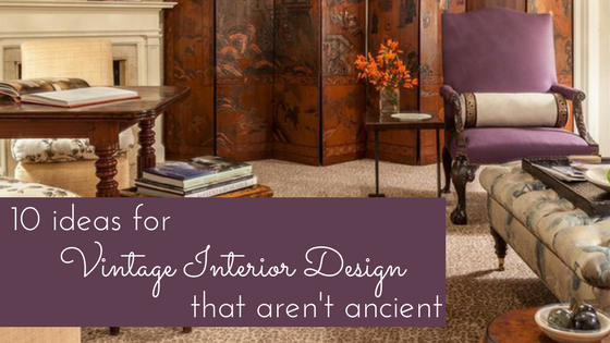 10 Ideas for Vintage Interior Design That Aren't Ancient