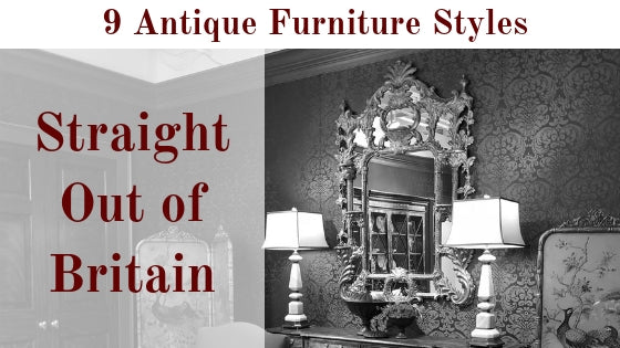 9 Antique Furniture Styles Straight Out of Britain