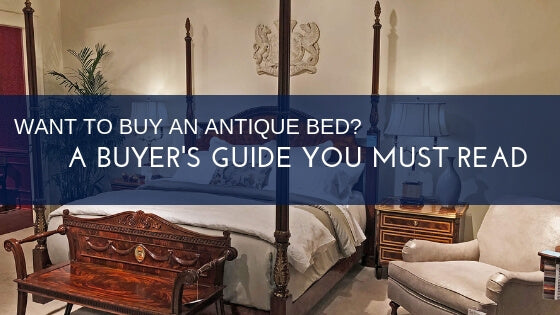 Want to Buy an Antique Bed? A Buyer's Guide You Must Read