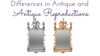 Differences Between Antiques And Antique Reproductions