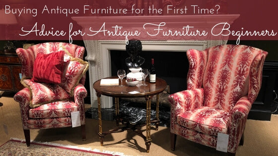 Buying Antique Reproduction Furniture for the First Time? Advice for Antique Furniture Beginners