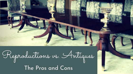 Reproductions vs. Antiques: The Pros and Cons - Reproductions Vs. Antiques: The Pros And Cons - English Georgian America