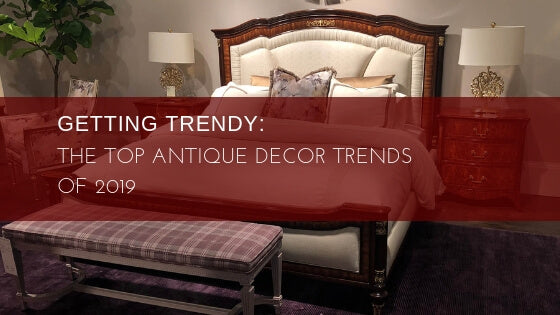 Getting Trendy: The Top Antique Decor Trends of 2019